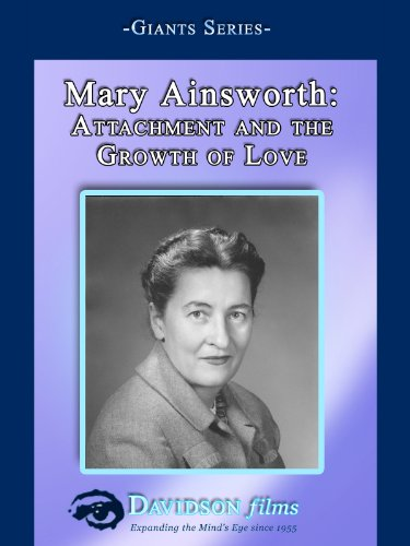 Mary Ainsworth: Attachment and the Growth of Love