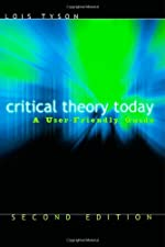 Critical Theory Today A User Friendly Guide by Tyson