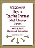 img - for Workbook for Keys to Teaching Grammar to English Language Learners (Michigan Teacher Training) by Folse, Keith S., Goussakova, Ekaterina V. Workbook Edition [Paperback(2009)] book / textbook / text book