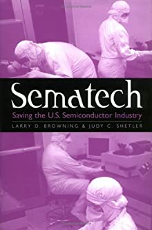 Sematech: Saving the U.S. Semiconductor Industry (Kenneth E. Montague Series in Oil and Business History) Dr. Larry D. Browning Ph.D. and Judy C. Shetler