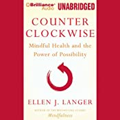 Counterclockwise: Mindful Health and the Transformative Power of Possibility | [Ellen J. Langer]