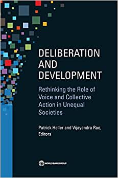 Deliberation And Development: Rethinking The Role Of Voice And Collective Action In Unequal Societies (Equity And Development)