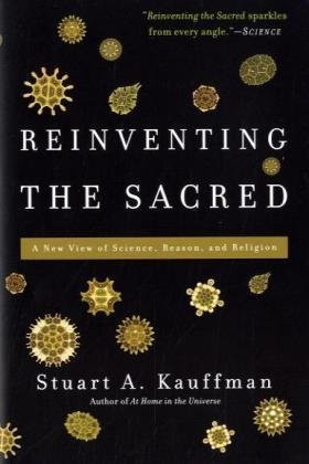 Reinventing the Sacred: A New View of Science, Reason, and Religion, Stuart A. Kauffman