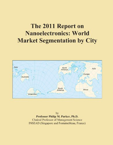 The 2011 Report on Nanoelectronics: World Market Segmentation by City