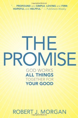 the-promise-god-works-all-things-together-for-your-good-by-robert-j-morgan-2010-02-01