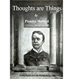 Thoughts Are Things by Prentice Mulford: Essays Selected from the White Cross Library - 1908 (Paperback) - Common