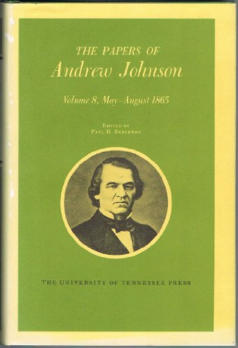 Papers a Johnson Vol8: May-August 1865 (Papers of Andrew Johnson)