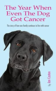 Living with Cancer - The Year When Even The Dog Got Cancer