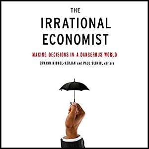 The Irrational Economist: Making Decisions in a Dangerous World | [Erwann Michel-Kerjan, Paul Slovic]