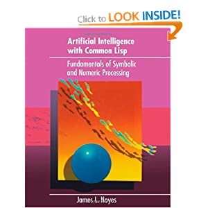 Artificial Intelligence Common Lisp: Fundamentals of Symbolic and Numeric Processing