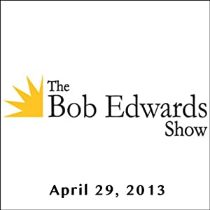 The Bob Edwards Show, Deborah Copaken Kogan and Joseph Stiglitz, April 29, 2013 Radio/TV Program