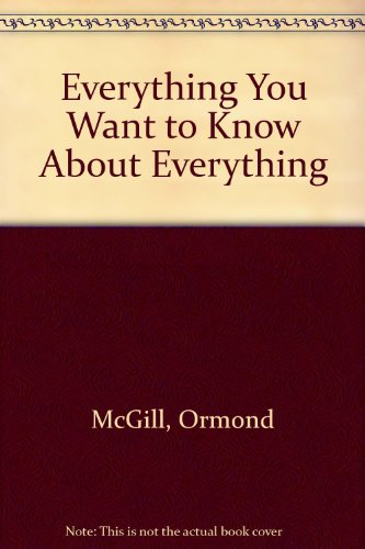 Everything You Want to Know About Everything