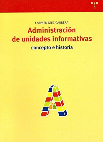 Administración de unidades informativas: Concepto e historia (Biblioteconomía y Administración Cultural)