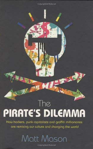 the pirate's dilemma: how hackers, punk capitalists, graffiti millionaires and other youth movements