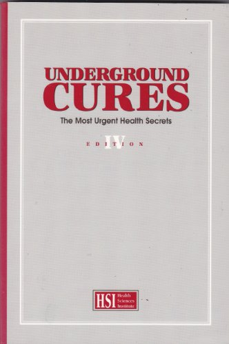 Underground Cures: The Most Urgent Health Secrets (Edition IV)