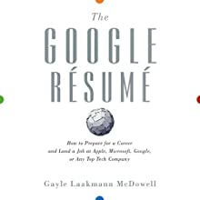 The Google Resume: How to Prepare for a Career and Land a Job at Apple, Microsoft, Google, or Any Top Tech Company (       UNABRIDGED) by Gayle Laakmann McDowell Narrated by Vanessa Hart