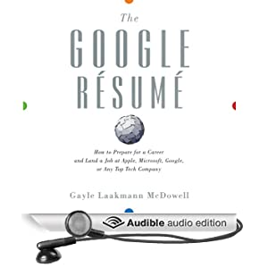 The Google Resume: How to Prepare for a Career and Land a Job at Apple, Microsoft, Google, or Any Top Tech Company (Unabridged)