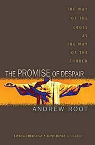 The Promise of Despair: The Way of the Cross as the Way of the Church (Living Theology)