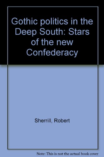 Gothic politics in the Deep South: Stars of the new Confederacy: Robert Sherrill: Amazon.com: Books
