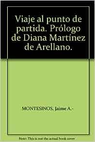 Viaje al punto de partida. Prólogo de Diana Martínez de Arellano
