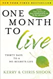 One Month to Live: Thirty Days to a No-Regrets Life [Paperback] [2012] Reprint Ed. Kerry Shook, Chris Shook