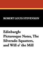 Edinburgh picturesque notes the Silverado squatters Will O The Mill by Robert Louis Stevenson