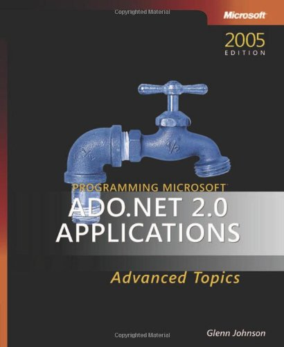 Programming Microsoft® Ado.Net 2.0 Applications: Advanced Topics (Developer Reference)