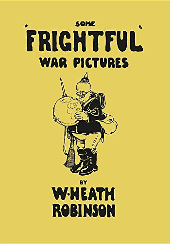 Some 'Frightful' War Pictures – Illustrated by W. Heath Robinson