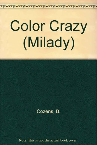 Milady's Color Crazy: The Complete Color Guide for Cosmetologists