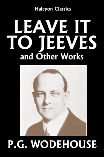 Leave it to Jeeves and Other Works by P.G. Wodehouse (Unexpurgated Edition) (Halcyon Classics) (Love Among The Chickens compare prices)
