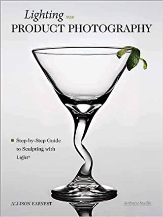 Lighting for Product Photography: The Digital Photographer's Step-By-Step Guide to Sculpting with Light written by Allison Earnest