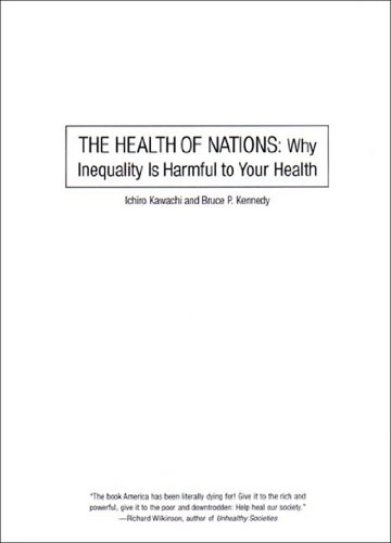 The Health of Nations: Why Inequality Is Harmful to Your Health