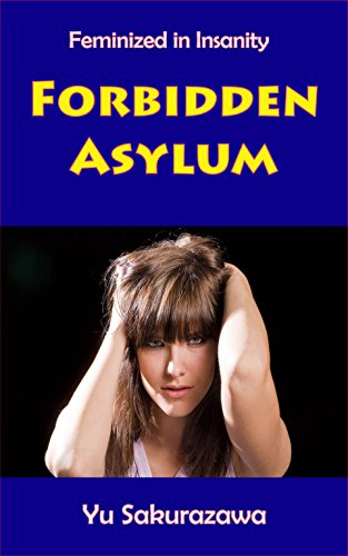 Forbidden Asylum: Feminized in Insanity (English Edition)