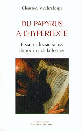 Du papyrus à l'hypertexte. Essai sur les mutations du texte et de la lecture