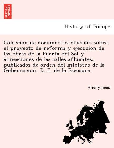 Coleccion de Documentos Oficiales Sobre El Proyecto de Reforma y Ejecucion de Las Obras de La Puerta del Sol y Alineaciones de Las Calles Afluentes, P