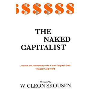 The Naked Capitalist; a Review and Commentary on Dr. Carroll Quigley's Book: Tragedy and Hope, a History of the World in Our Time