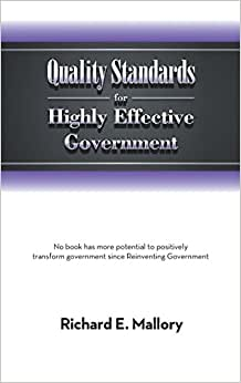 Quality Standards For Highly Effective Government: No Book Has More Potential To Positively Transform Government Since Reinventing Government