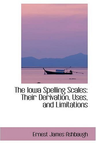 The Iowa Spelling Scales: Their Derivation, Uses, and Limitations