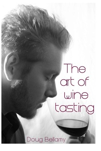 The Art of Wine Tasting by Doug Bellamy