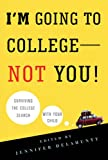 I'm Going to College---Not You!: Surviving the College Search with Your Child