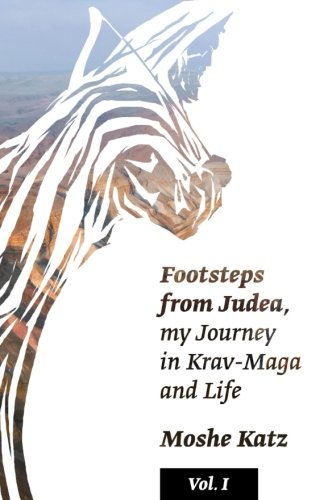 Footsteps from Judea: My Journey in Krav Maga and Life (Volume 1)