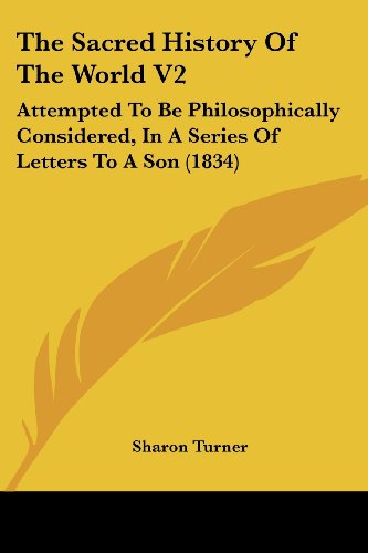 The Sacred History of the World V2: Attempted to Be Philosophically Considered, in a Series of Letters to a Son (1834)