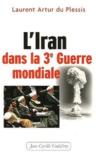 L\'Iran dans la Troisième Guerre mondiale par Laurent Artur Du Plessis