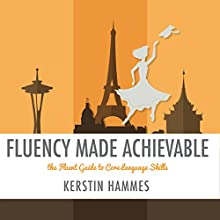 Fluency Made Achievable: A Simple Practice Plan for Training Core Language Skills (       UNABRIDGED) by Kerstin Hammes Narrated by Kirsten Hintner, Kerstin Hammes