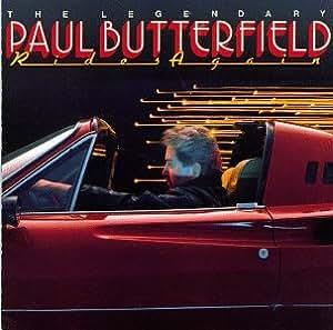 Legendary Paul Butterfield Rides Again