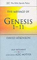 The Message of Genesis 1-11: The Dawn of Creation (The Bible Speaks Today)