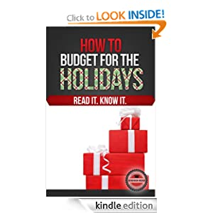 Free Kindle Book: How to Budget for the Holidays, by Higher Read. Publisher: Higher Read, LLC (October 10, 2012)