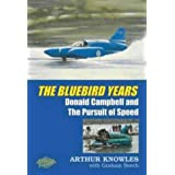Blue Bird Years: Donald Campbell and the Pusuit of Speed: Donald Campbell and the Pursuit of Speedby Arthur Knowles