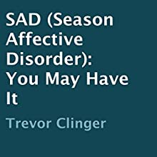 SAD (Season Affective Disorder): You May Have It (       UNABRIDGED) by Trevor Clinger Narrated by Diane Lehman