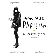 How to Be Parisian: Wherever You Are | Livre audio Auteur(s) : Anne Berest, Audrey Diwan, Caroline de Maigret, Sophie Mas Narrateur(s) : Carrington MacDuffie